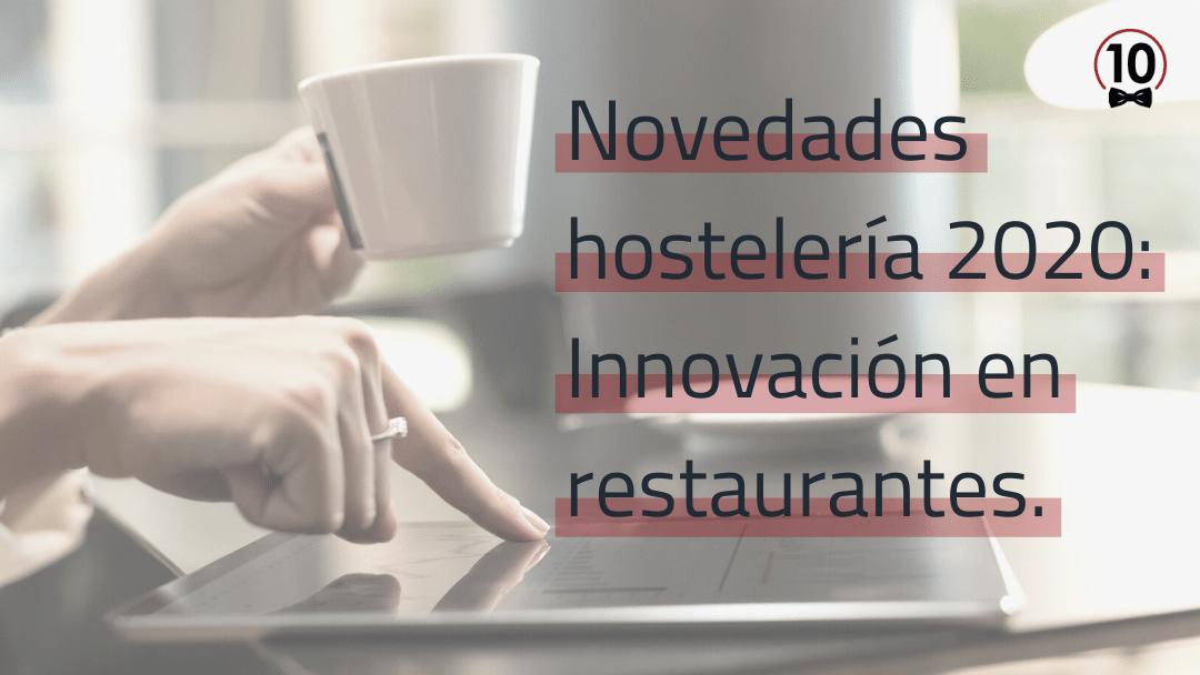 Novedades de hostelería 2020: Innovación para restaurantes