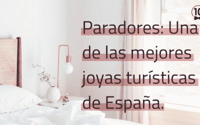 HISTORIA DE PARADORES: UNA DE LAS MEJORES JOYAS TURÍSTICAS DE ESPAÑA