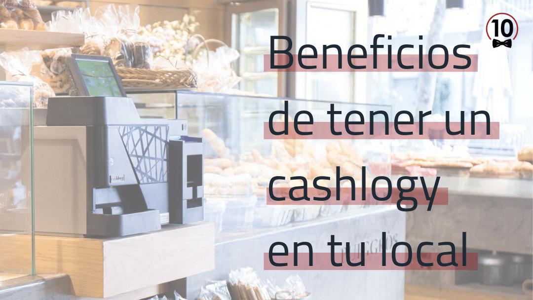 Beneficios de tener un cashlogy en tu local de hostelería