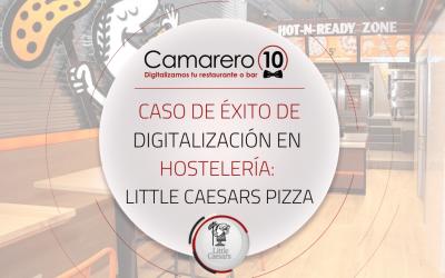 Caso de éxito de digitalización en hostelería: Little Caesars Pizza